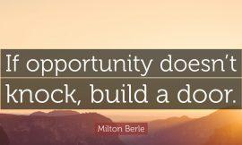 Build door, if opportunity doesn't knock.